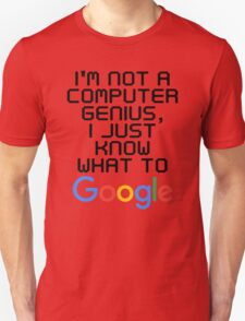 I'm not a computer genius, I just know what to Google T-Shirt