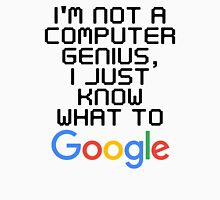 I'm not a computer genius, I just know what to Google Unisex T-Shirt