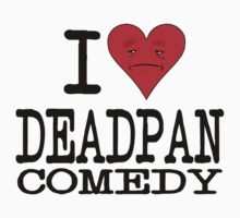 I LOVE DEADPAN COMEDY  by DanDav