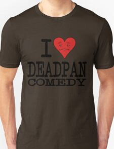 I LOVE DEADPAN COMEDY  T-Shirt