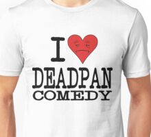 I LOVE DEADPAN COMEDY  Unisex T-Shirt