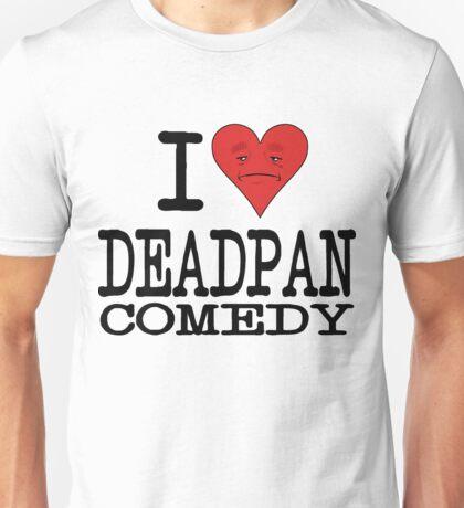 I LOVE DEADPAN COMEDY  Unisex T-Shirt