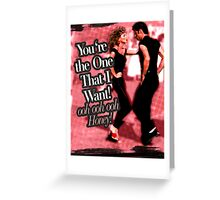 You're the One that I want...  Greeting Card