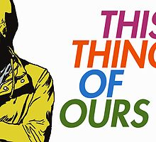 THIS THING OF OURS. by casualco