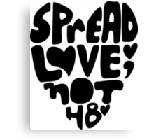 Spread Love, Not Hate Canvas Print