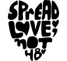 Spread Love, Not Hate Photographic Print