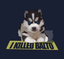 I killed Balto by M&J Fashion Graphic