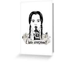 Wednesday Addams - I Hate Everyone  Greeting Card