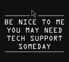 Be nice to me. You might need tech support some day by contoured