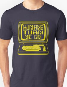Computers. Humans Turn Me On T-Shirt