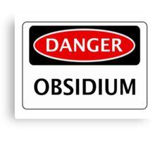 DANGER OBSIDIUM FAKE ELEMENT FUNNY SAFETY SIGN SIGNAGE Canvas Print