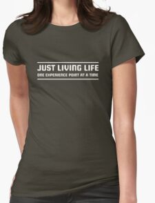 Just living life one experience point at a time Womens Fitted T-Shirt