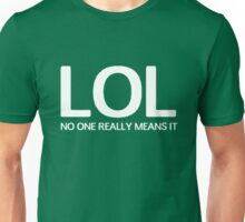 LOL No one really means it.  Unisex T-Shirt