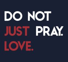 Do Not Just Pray. Love. One Piece - Long Sleeve
