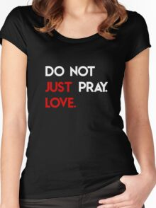 Do Not Just Pray. Love. Women's Fitted Scoop T-Shirt