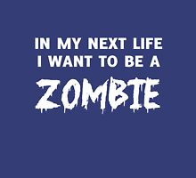 In my next life I want to be a zombie Unisex T-Shirt