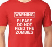 Warning. Don't Feed the Zombies Unisex T-Shirt