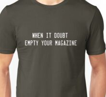 When in doubt empty your magazine Unisex T-Shirt