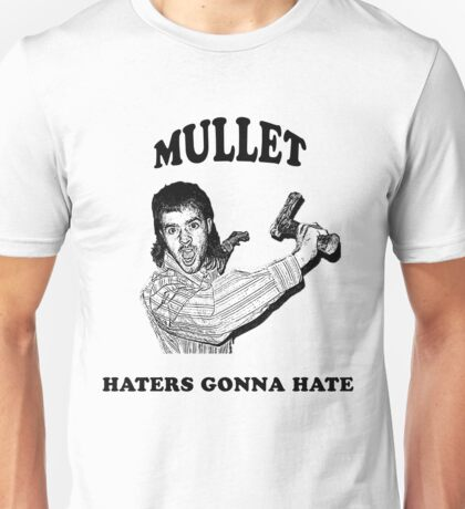 Mullet, Haters Gonna Hate Unisex T-Shirt