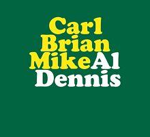 Carl Brian Mike Al Dennis Unisex T-Shirt
