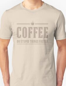 Coffee. Do Stupid Things Faster Unisex T-Shirt