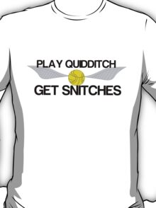Play Quidditch, Get Snitches T-Shirt