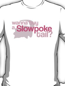 Wanna buy a Slowpoke Tail? T-Shirt