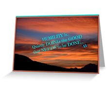 Humility...is doing the good that needs to be done! Greeting Card