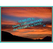 Humility...is doing the good that needs to be done! Photographic Print