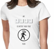 My Blog is better than your Vlog T-shirt (Black Text for Light Shirt) Womens Fitted T-Shirt