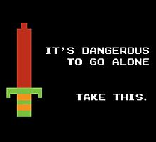 It's dangerous to go alone take this by pardock