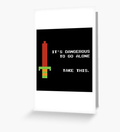 It's dangerous to go alone take this Greeting Card