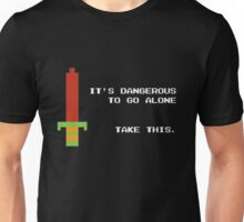It's dangerous to go alone take this Unisex T-Shirt