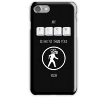 My Blog is better than your Vlog T-shirt (White Text for Dark T-Shirt) iPhone Case/Skin