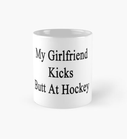 My Girlfriend Kicks Butt At Hockey  Mug