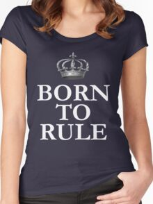 Born To Rule Women's Fitted Scoop T-Shirt