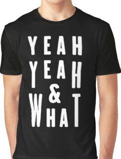 YEAH YEAH & WHAT  Graphic T-Shirt