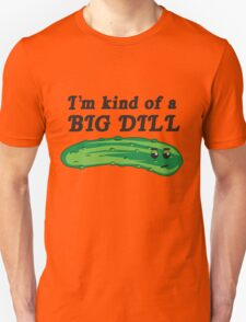 I'm kind of a big dill Unisex T-Shirt