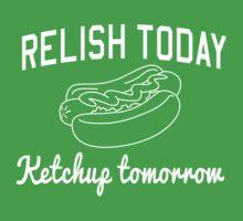 Relish Today Ketchup Tomorrow T-Shirt