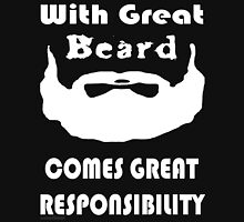 WITH GREAT BEARD COMES GREAT RESPONSIBILITY-black Unisex T-Shirt