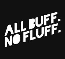 ALL BUFF NO FLUFF by nadievastore