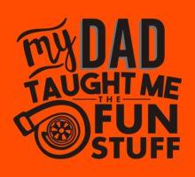 My dad taught me the fun stuff - turbo Kids Tee