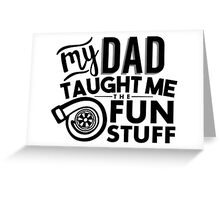 My dad taught me the fun stuff - turbo Greeting Card