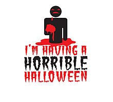 I'm having a HORRIBLE HALLOWEEN! with zombie monster eating brains Photographic Print