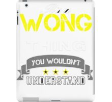 WONG It's thing you wouldn't understand !! - T Shirt, Hoodie, Hoodies, Year, Birthday iPad Case/Skin