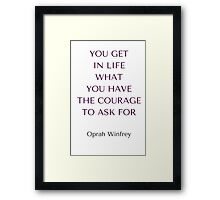 Oprah Winfrey Quote: YOU GET  IN LIFE  WHAT  YOU HAVE THE COURAGE  TO ASK FOR Framed Print