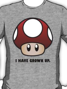 I HAVE GROWN UP. T-Shirt