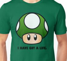 I HAVE GOT A LIFE. Unisex T-Shirt