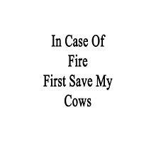 In Case Of Fire First Save My Cows  by supernova23