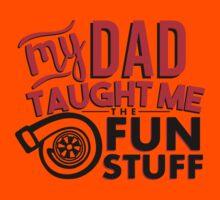 My dad taught me the fun stuff - turbo 2 Kids Tee